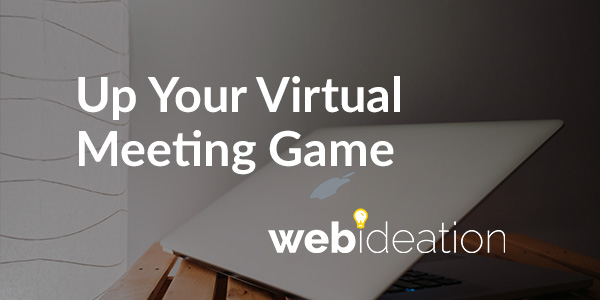 Up Your Virtual Meeting Game